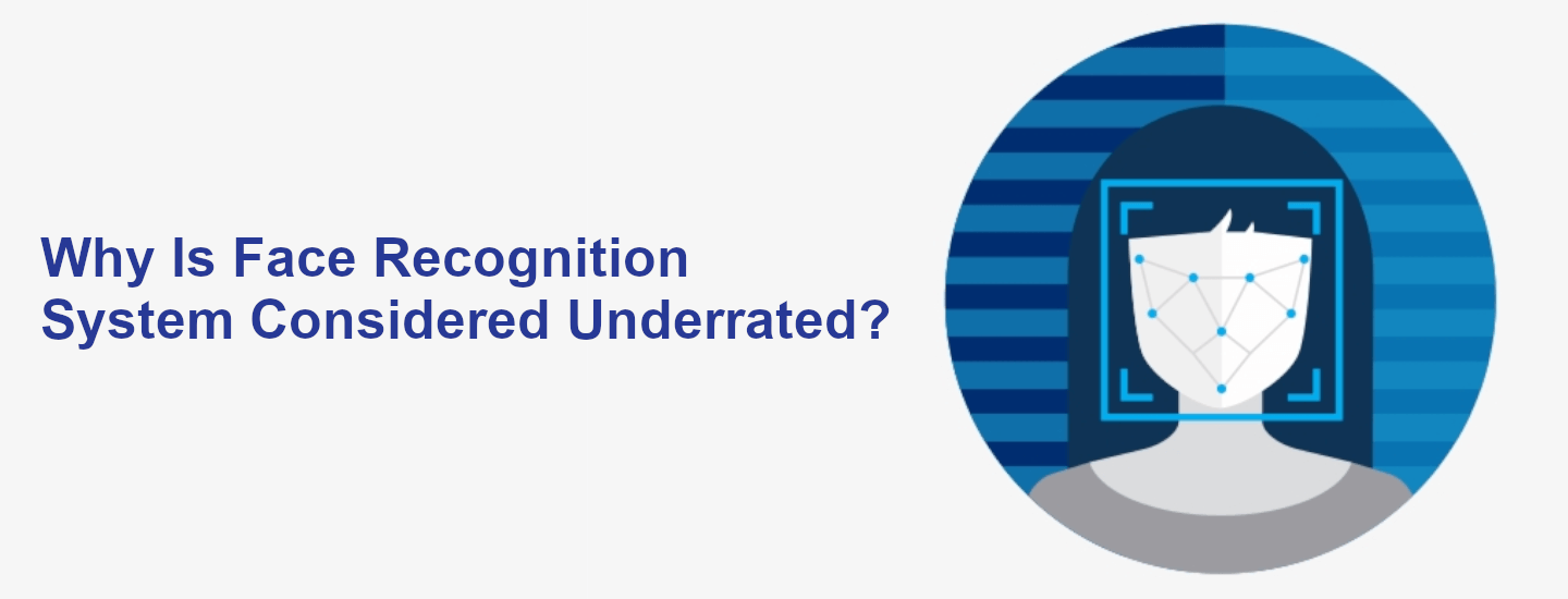 Why Is Face Recognition System Considered Underrated?