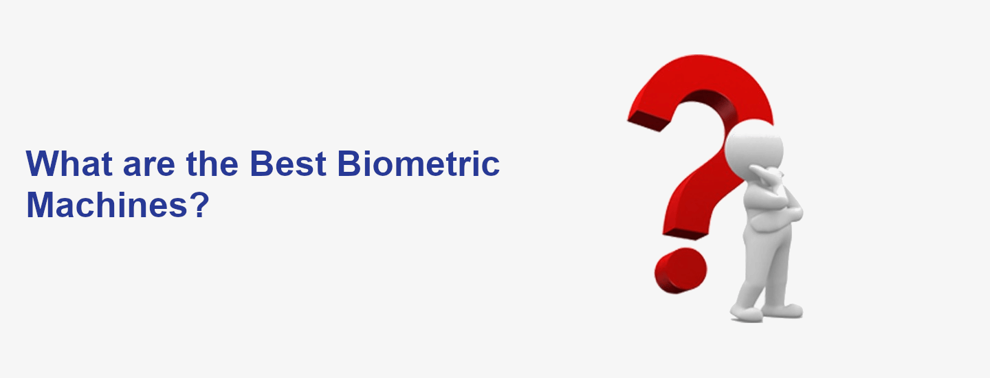 What are the Best Biometric Machines?