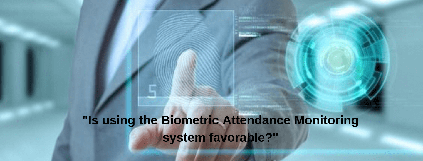 Is using the Biometric Attendance Monitoring system favorable?