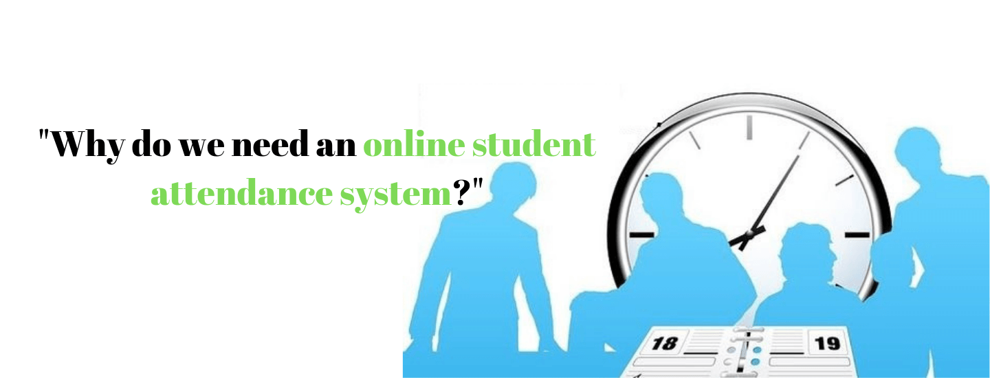 Why do we need an online student attendance system?