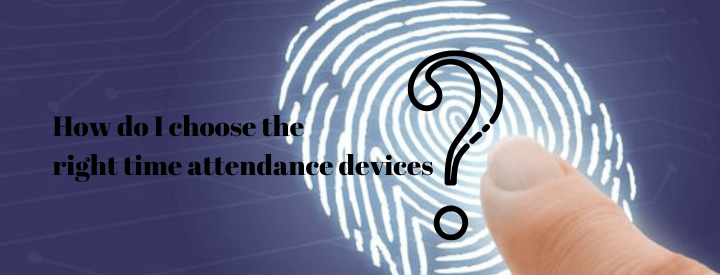How do I choose the right time attendance devices?