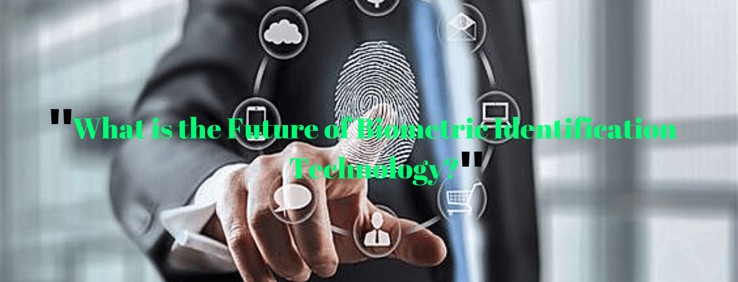What is the future of biometric identification technology?