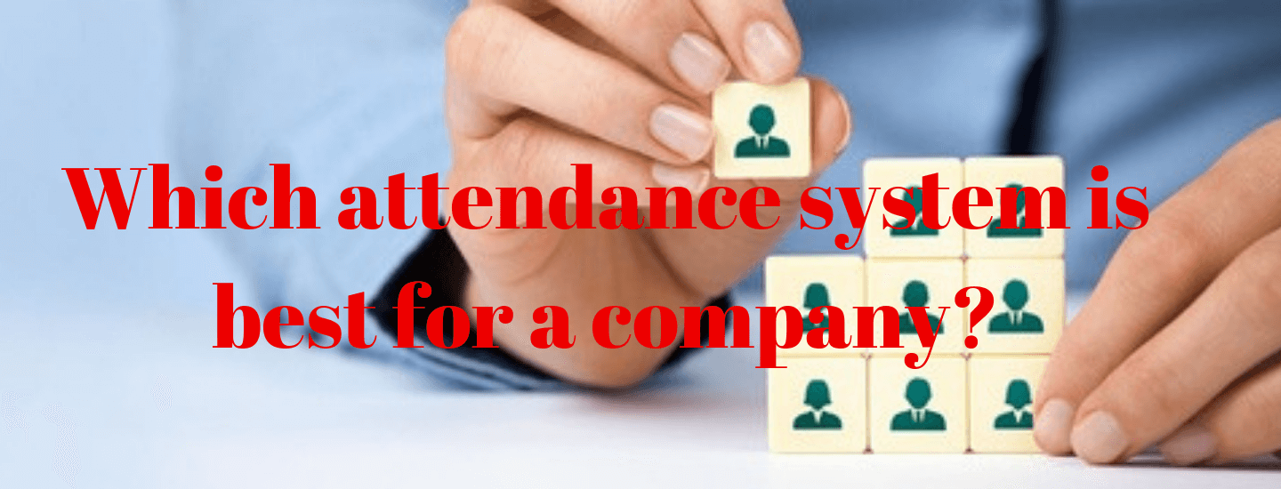 Which attendance system is best for a company?