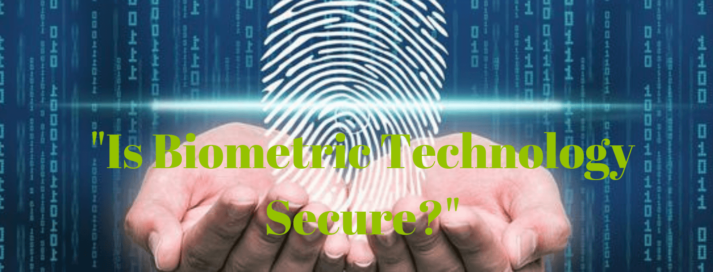 Is biometric technology secure?