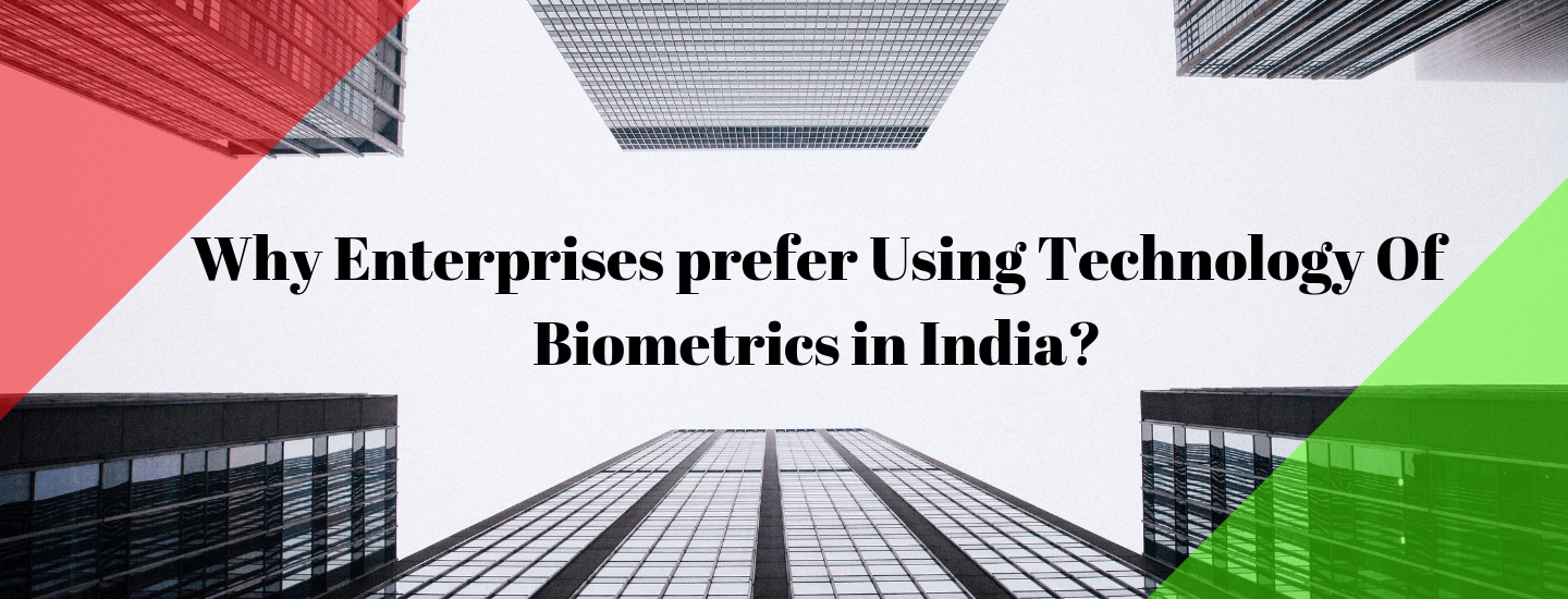 Why Enterprises prefer using the Technology of Biometrics in India?