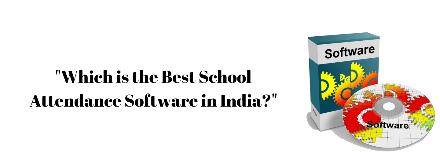 Which is the Best school attendance software in India?