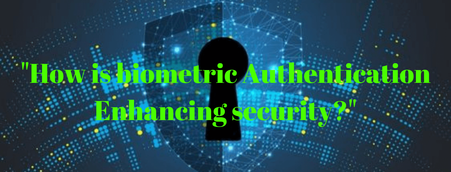 How is biometric authentication enhancing the security?