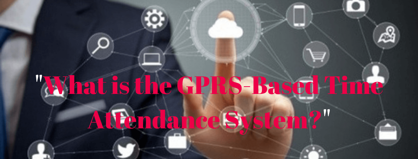 What is the GPRS-based time attendance system?