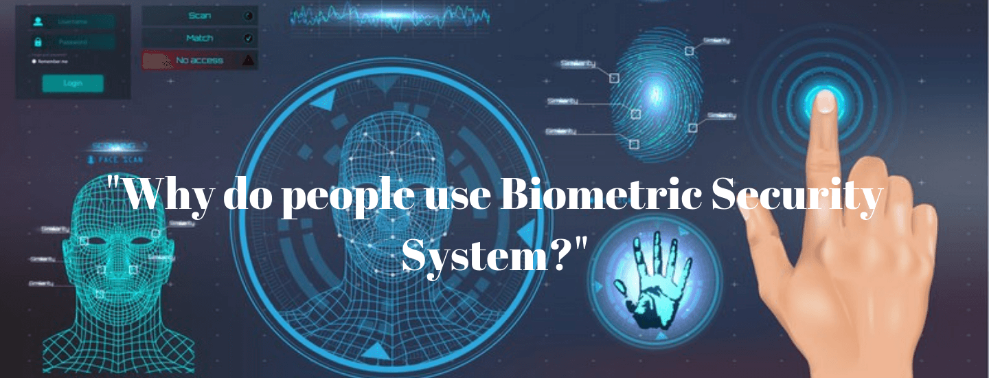Why do people use a Biometric Security system?