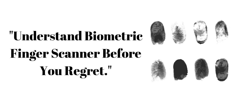 Understand Biometric Finger Scanner before you regret it!