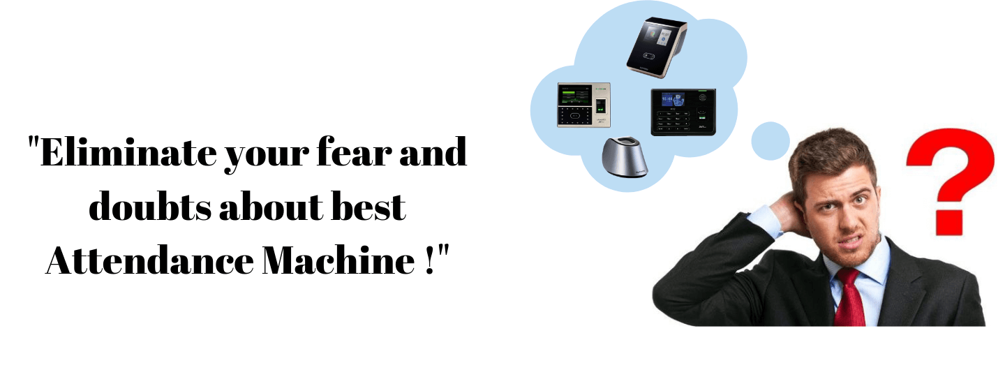 Eliminate your fear and doubts about the best attendance machine!