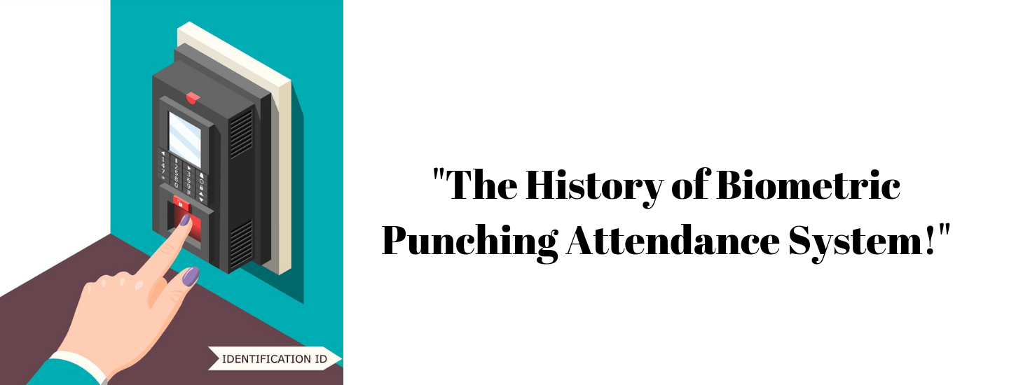 The History of Biometric Punching Attendance System!