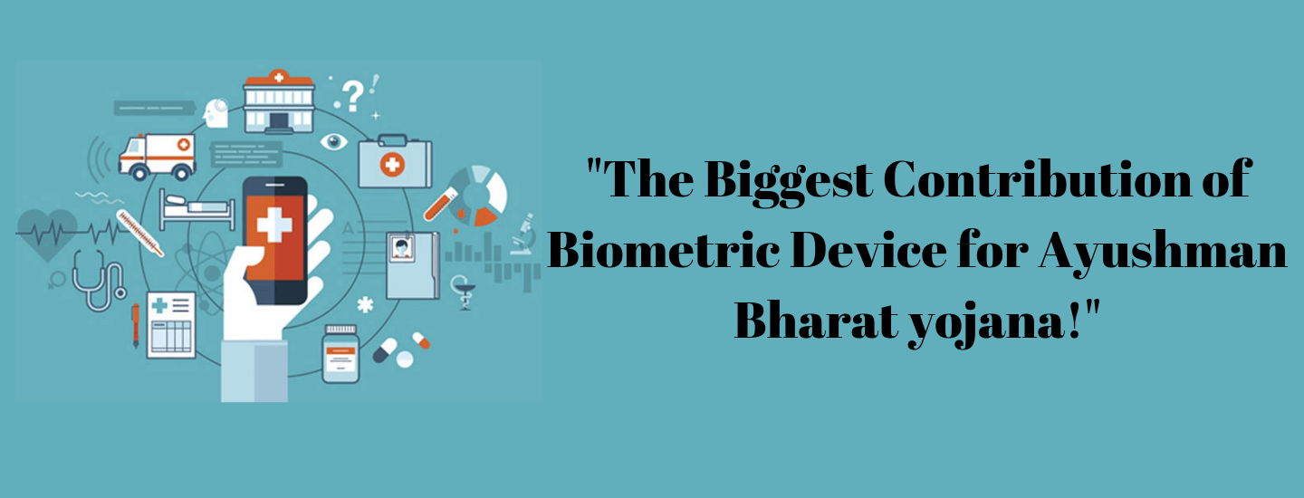 The Biggest Contribution of Biometric Device for Ayushman Bharat Yojana!