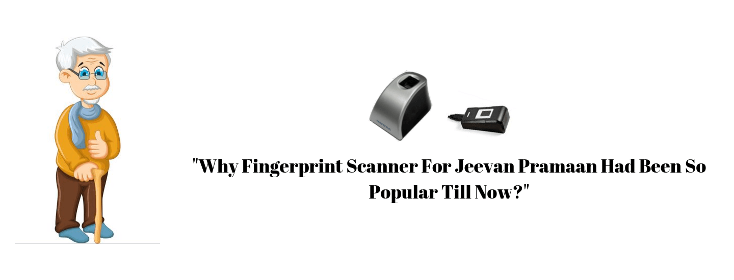 Why fingerprint scanner for Jeevan Pramaan had been so popular till now?