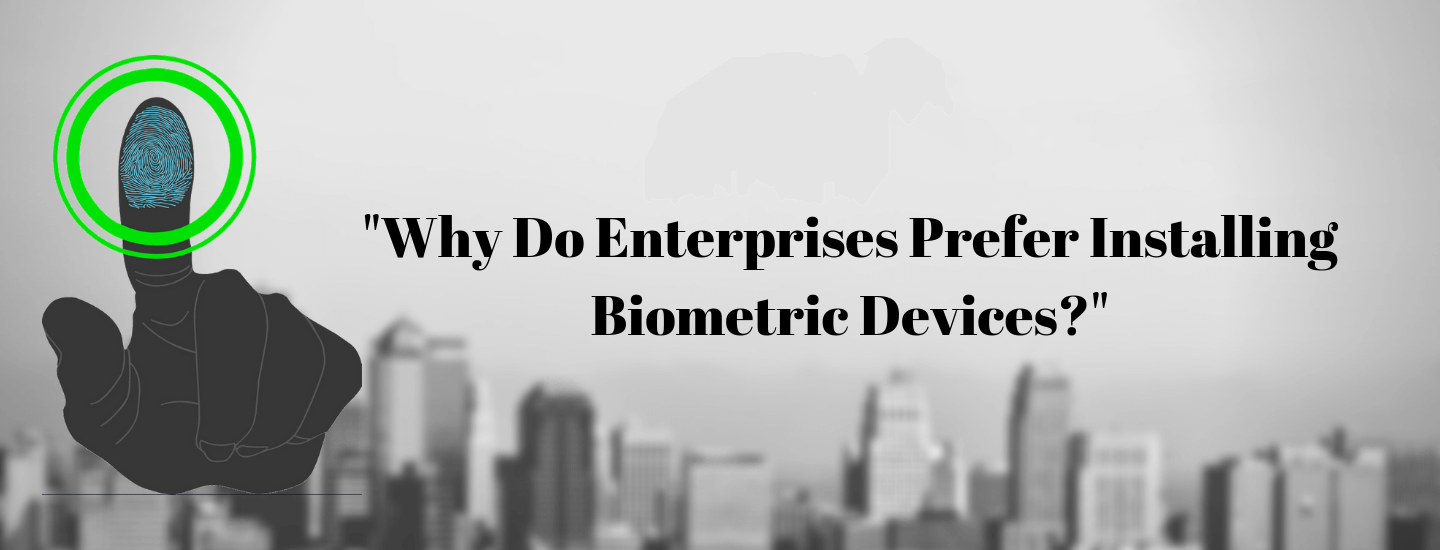 Why Do Enterprises Prefer Installing Biometric Devices?