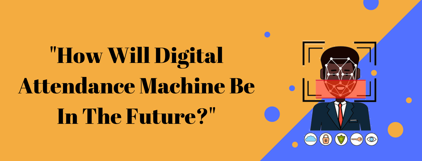 How will be digital attendance machine in the future?