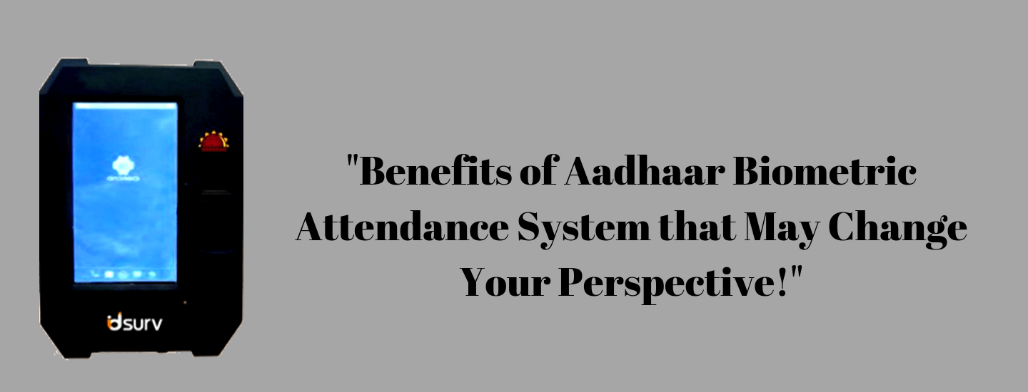 Benefits of Aadhaar Biometric Attendance System That May Change Your Perspective!