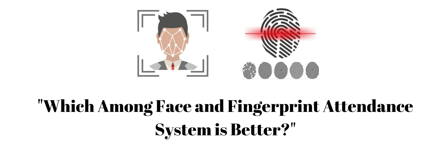 Which Among Face And Fingerprint Attendance System Is Better?