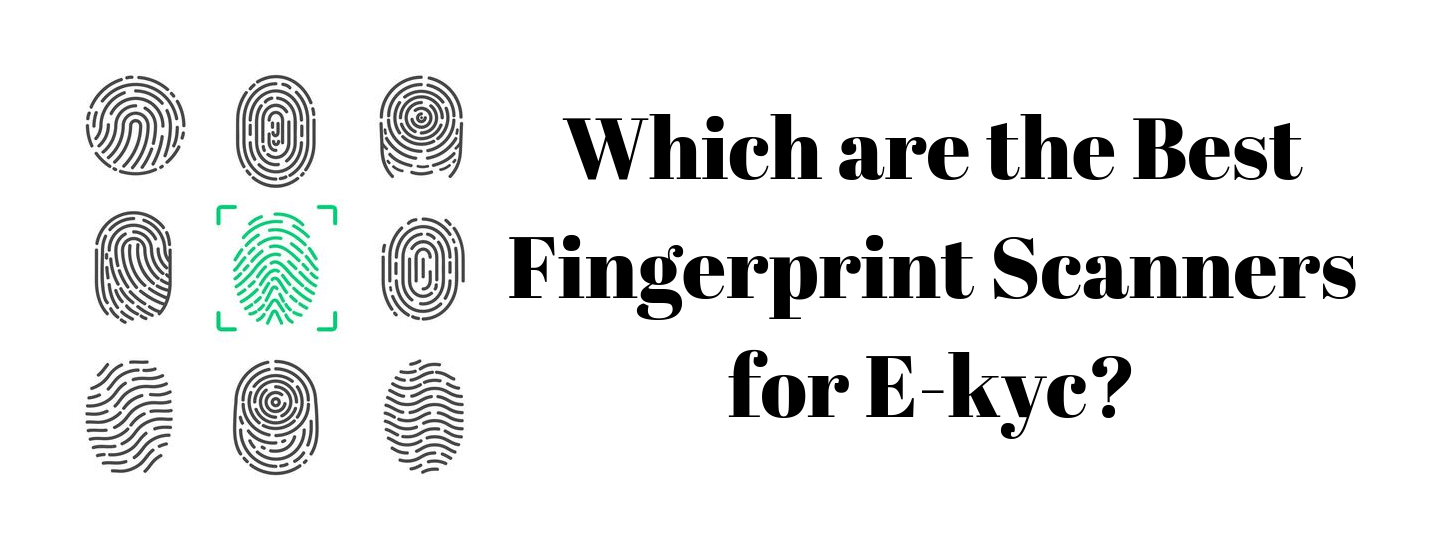 Which are the Best Fingerprint Scanners for E-kyc?