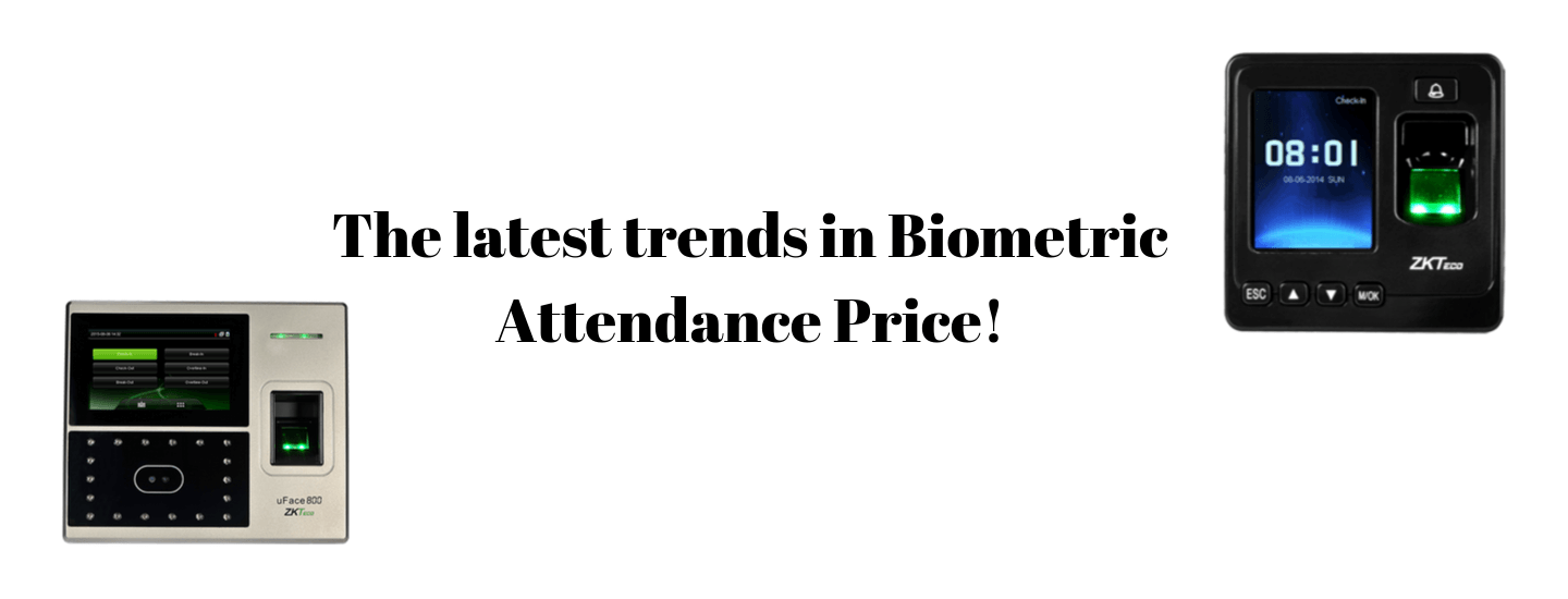 The latest trends in the Biometric attendance price!