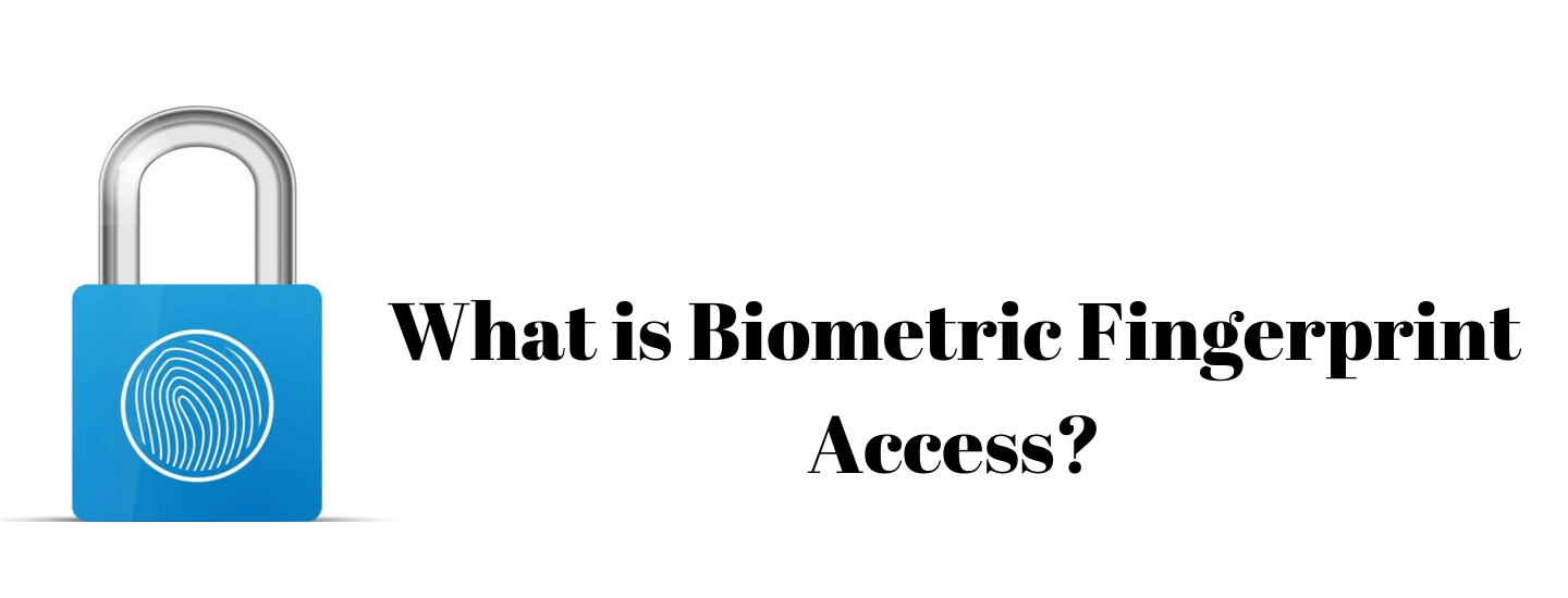 What is biometric fingerprint access?