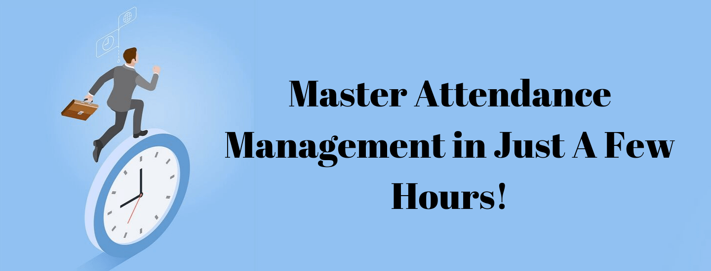 Master Attendance Management in Just A Few Hours!