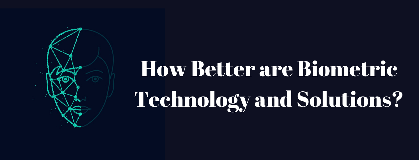 How Better is Biometric Technology and Solutions?