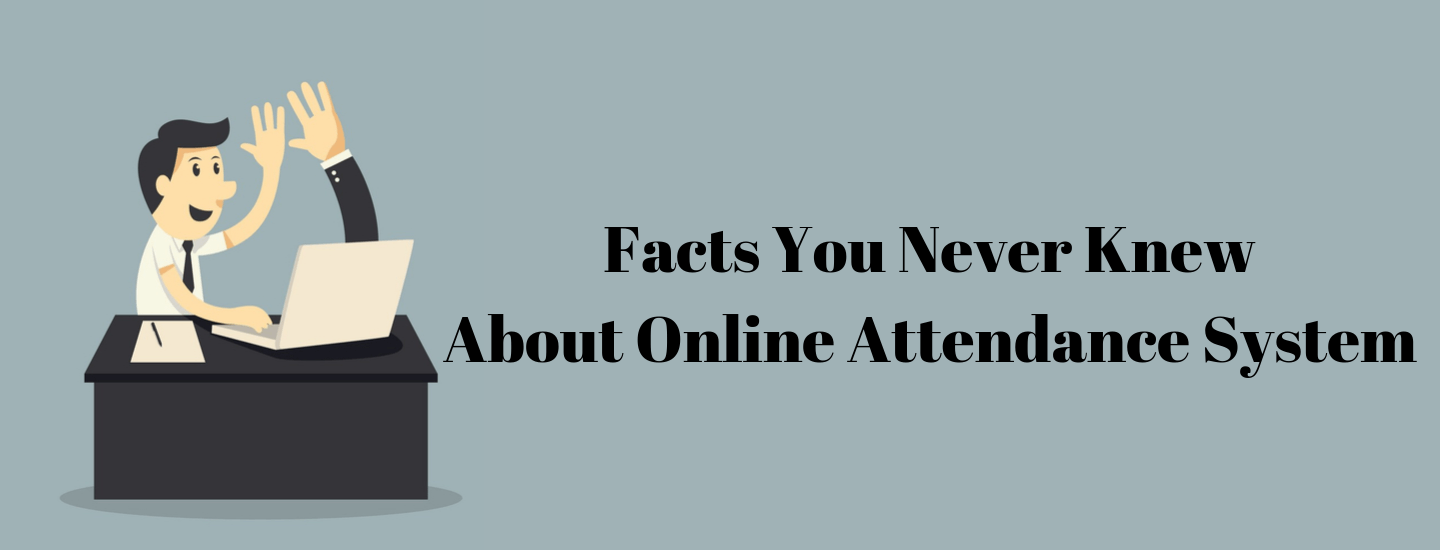 Facts you never knew about the online attendance system!