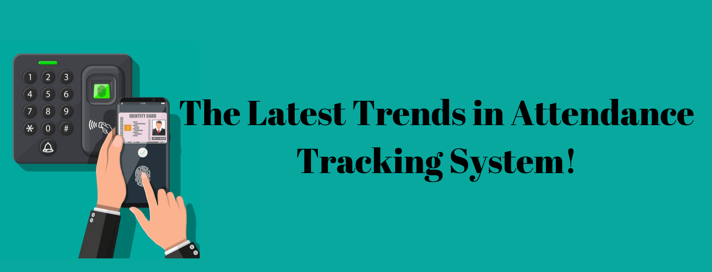 The Latest Trends inAttendance Tracking System!