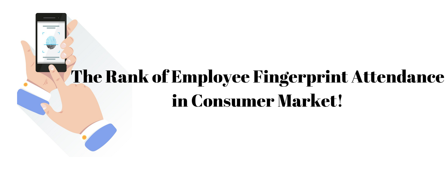 The Rank of Employee Fingerprint Attendance in Consumer Market!
