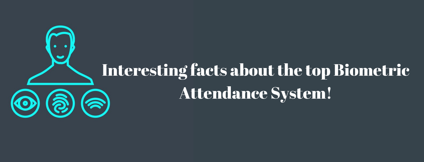 Interesting facts about the top biometric attendance system!