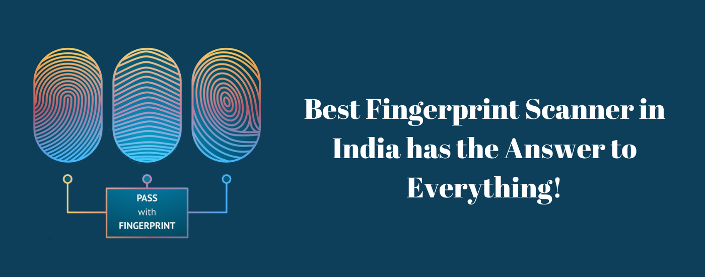 Best Fingerprint Scanner In India Has The Answer To Everything!