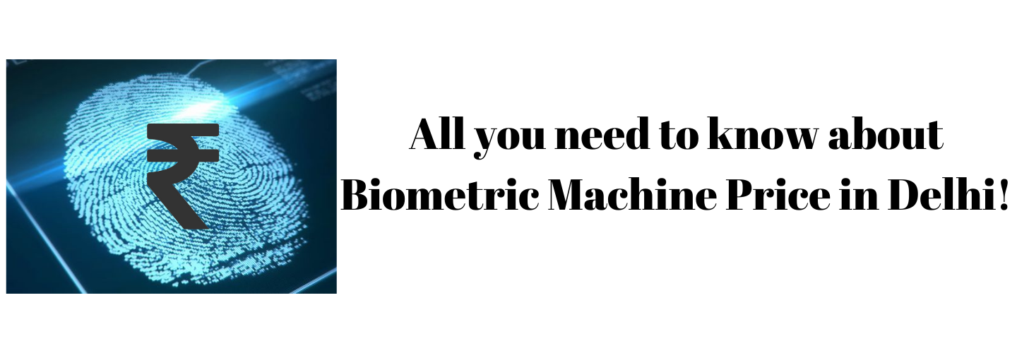 All You Need To Know About Biometric Machine Price In Delhi!