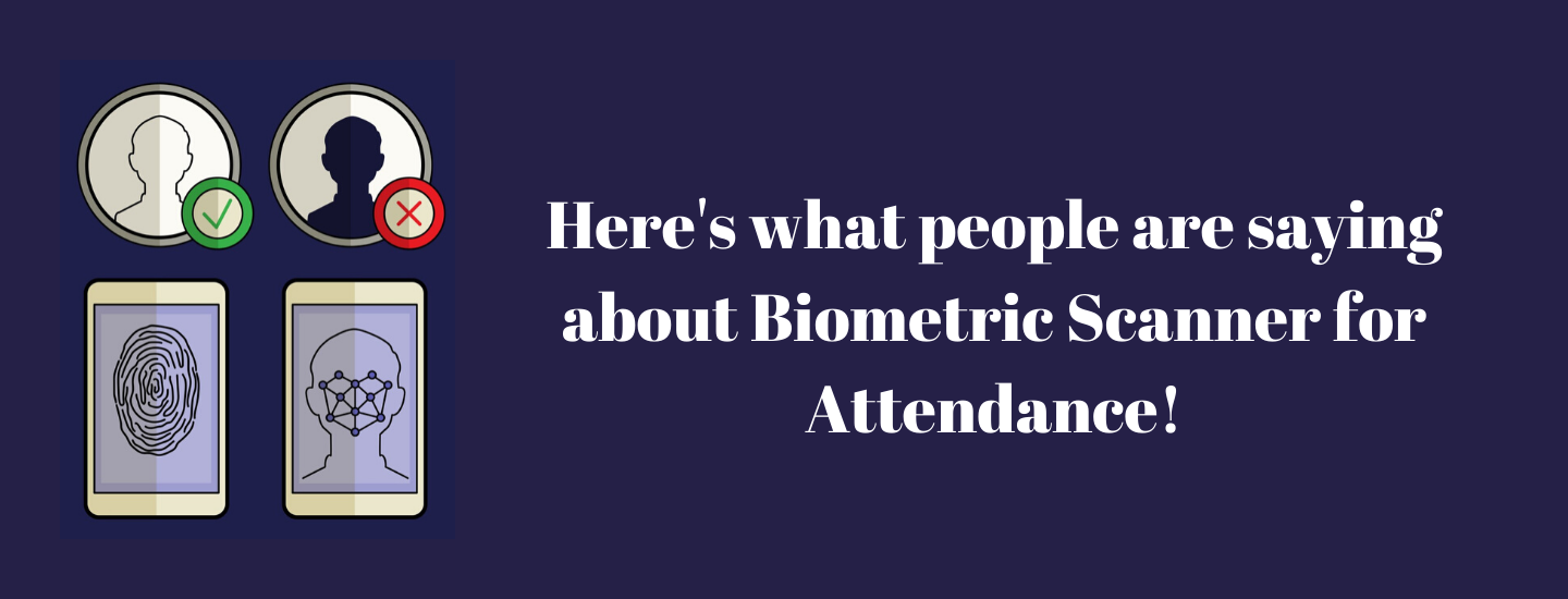Here's What People Are saying about Biometric Scanner for Attendance.