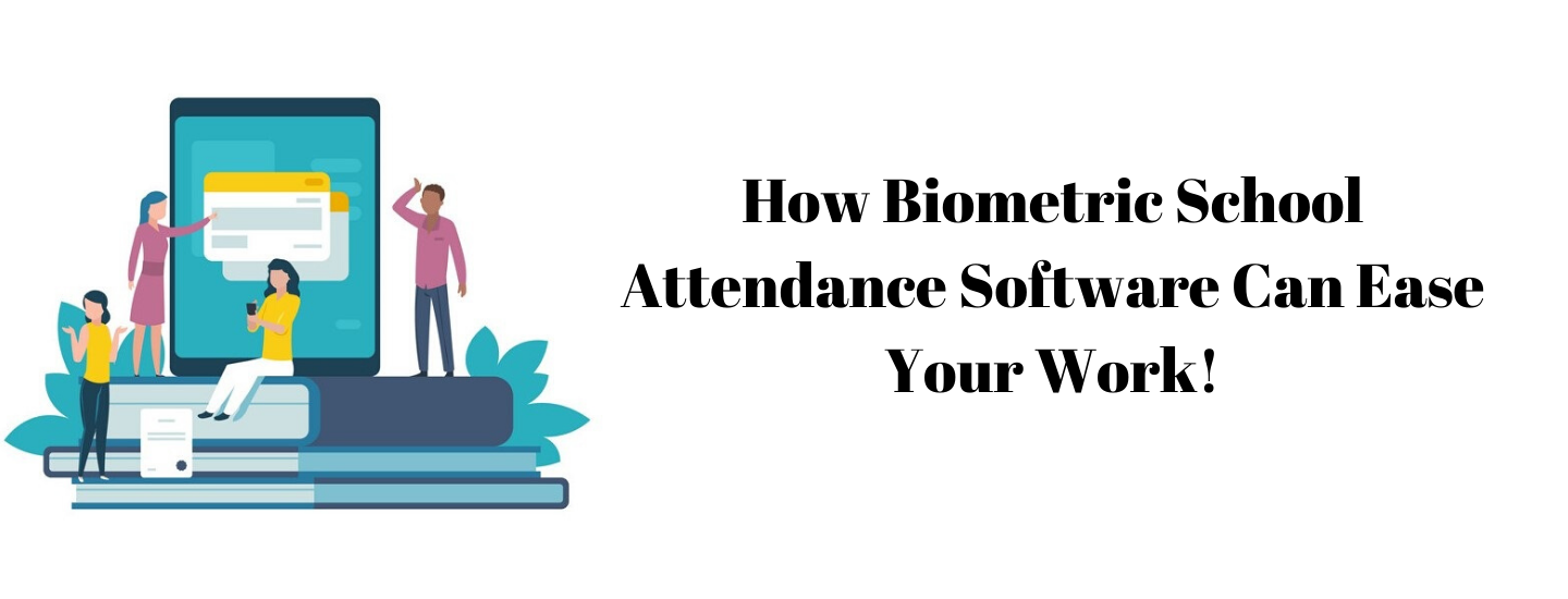 How Biometric School Attendance Software Can Ease Your Work!