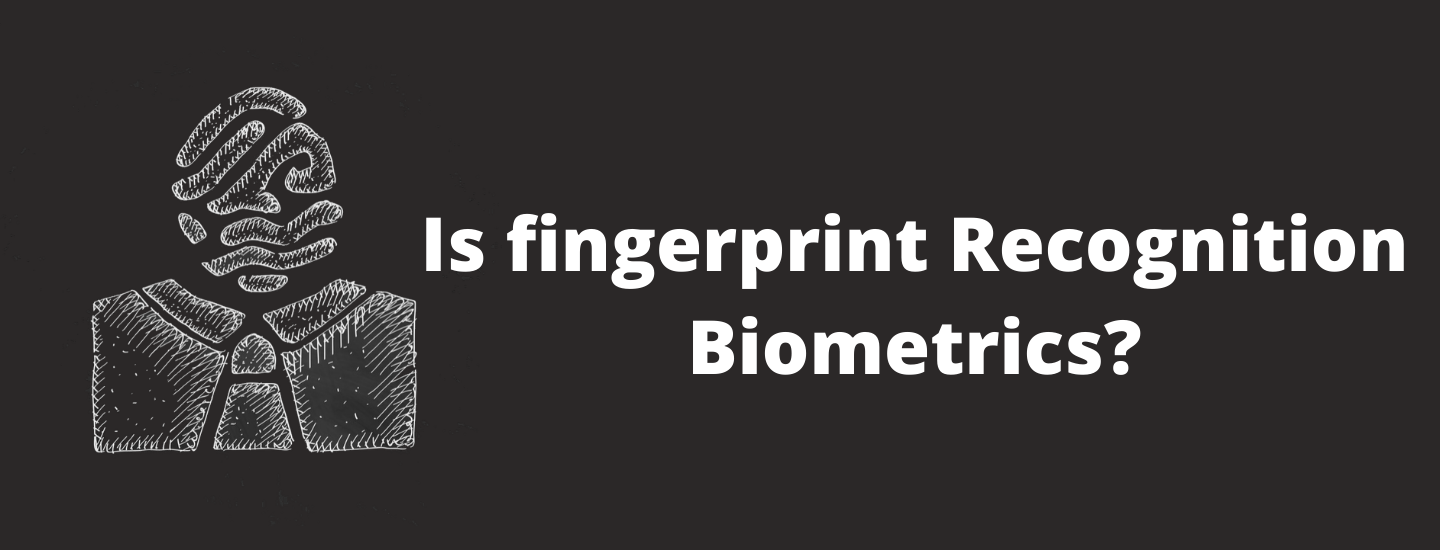 Is fingerprint recognition biometrics?