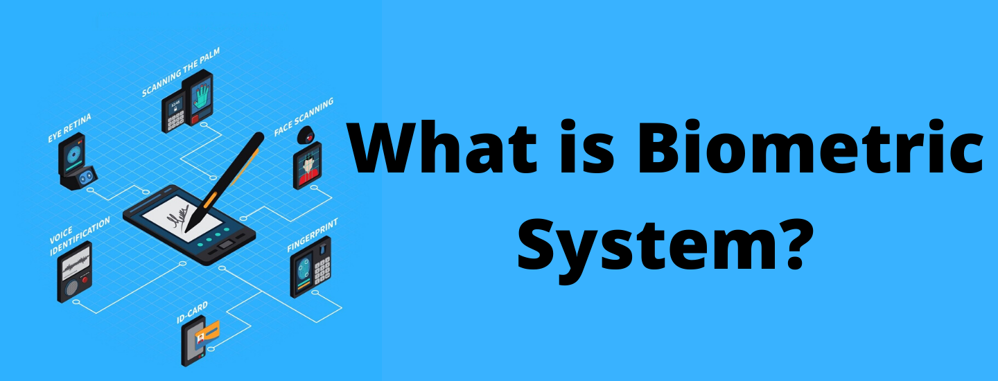 What is the Biometric System?