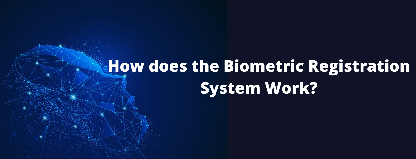 How does biometric registration system work?