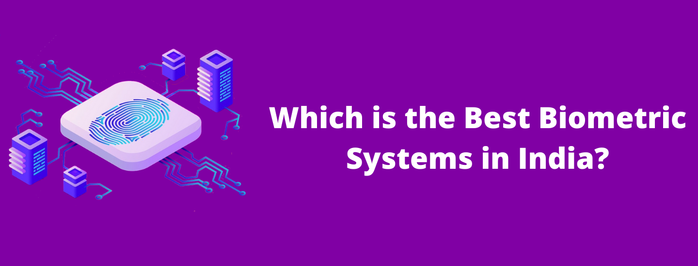 Which are the best biometric systems in India?