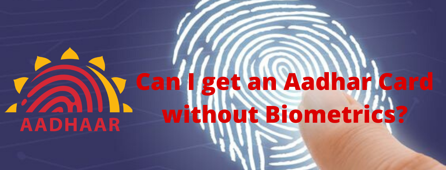 Can I get an Aadhaar Card without Biometrics?