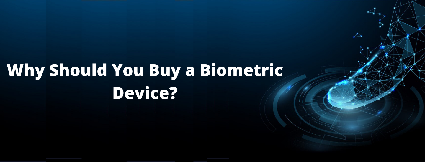 Why should youbuy a biometric device?