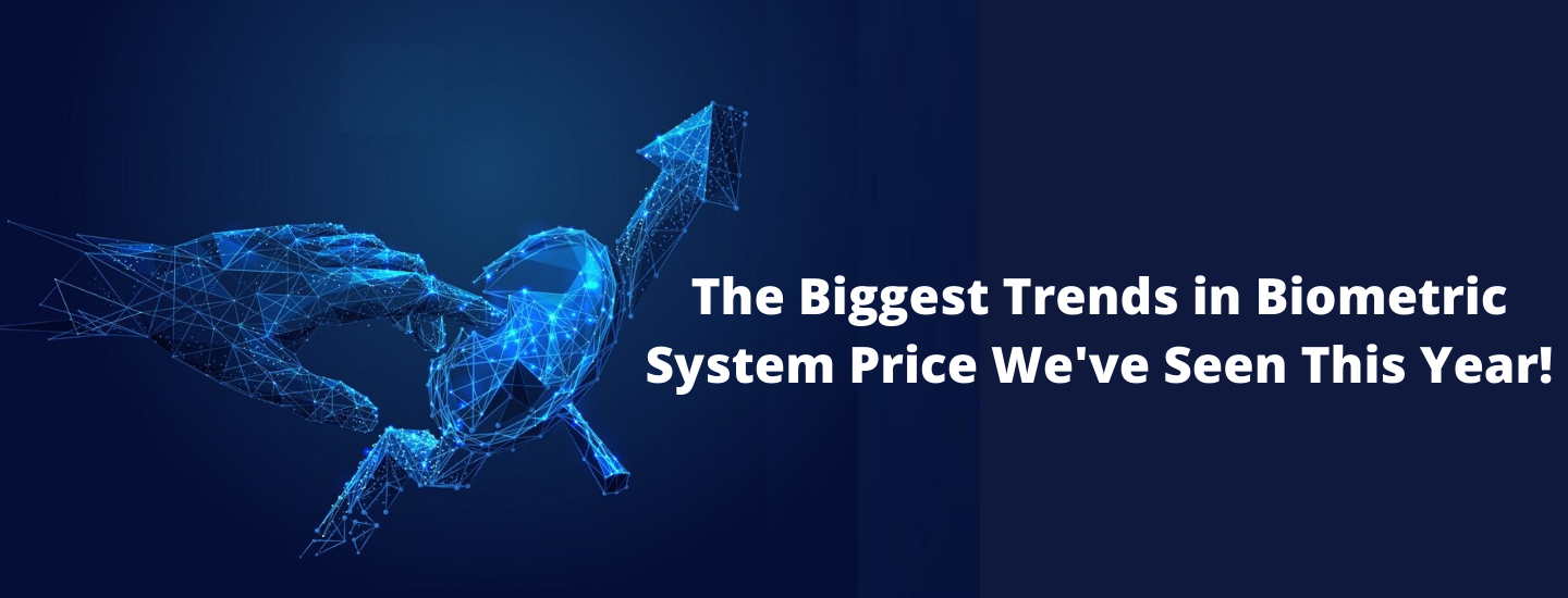 The Biggest Trends in Biometric System Price We've Seen This Year!