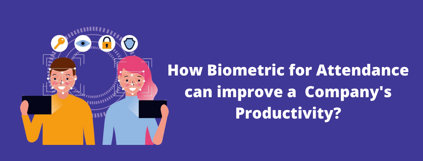 How Biometric for Attendance can improve a  Company's Productivity?