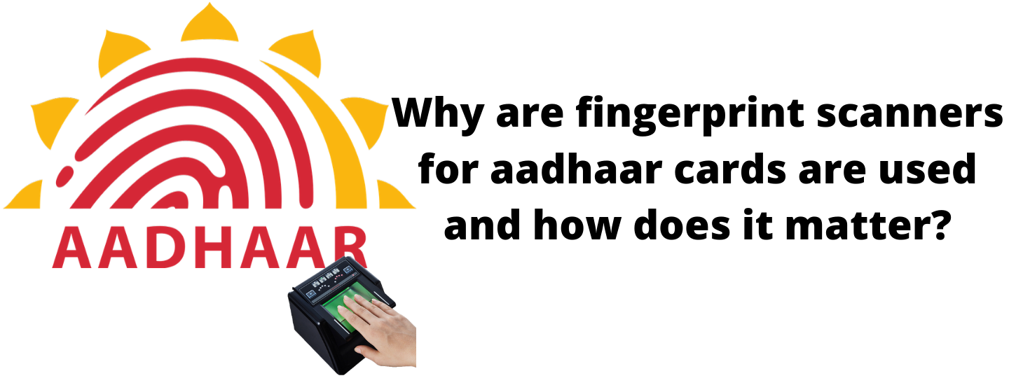Why are Fingerprint Scanners for Aadhaar Cards are used and how does it Matter?