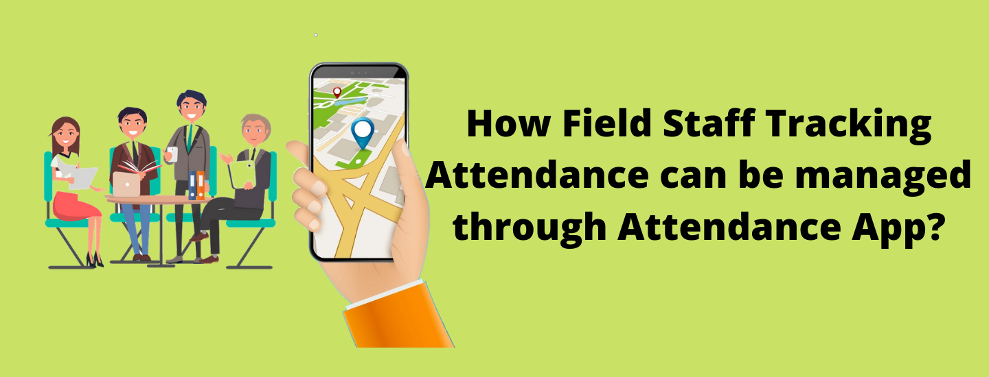 How field staff tracking attendance can keep you out of trouble?
