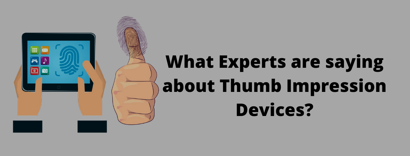 What experts are saying about thumb impression devices?