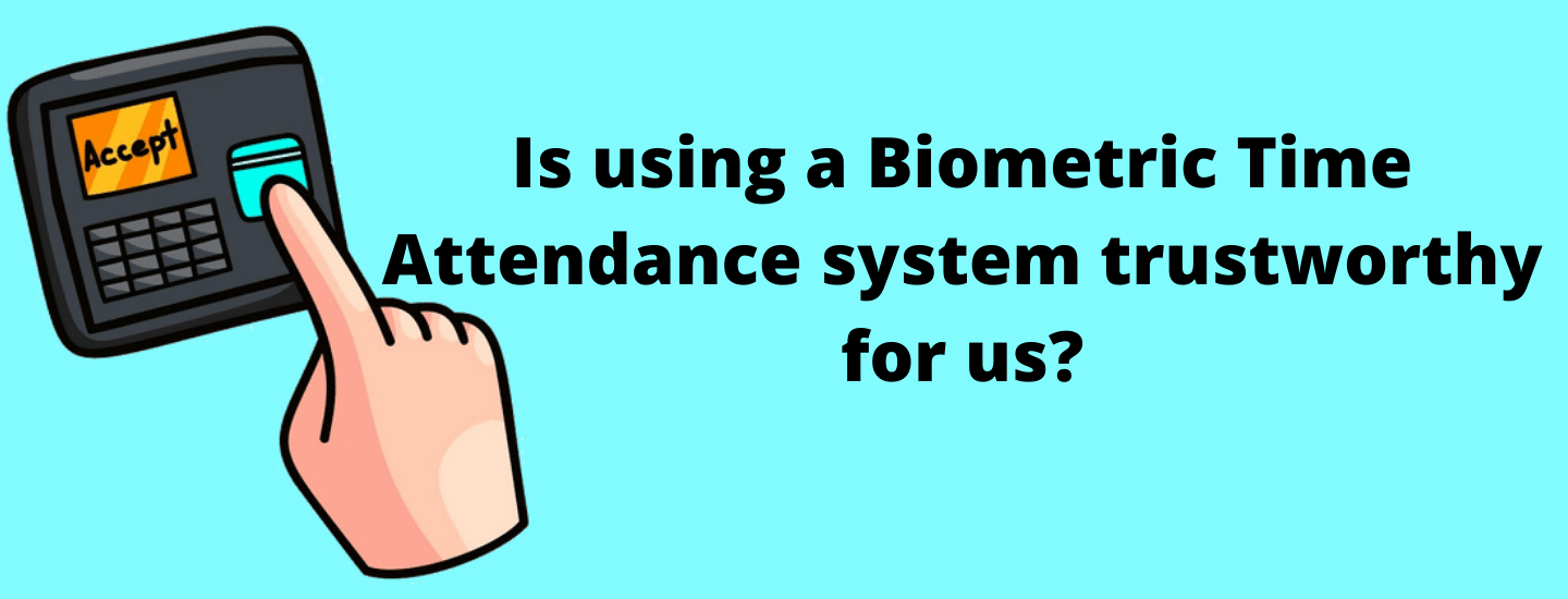 Is using a Biometric Time Attendance system trustworthy for us?