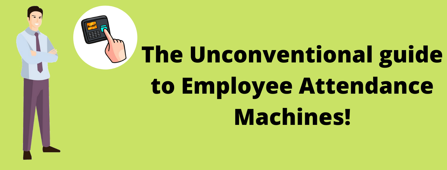 The unconventional guide to Employee attendance machines!