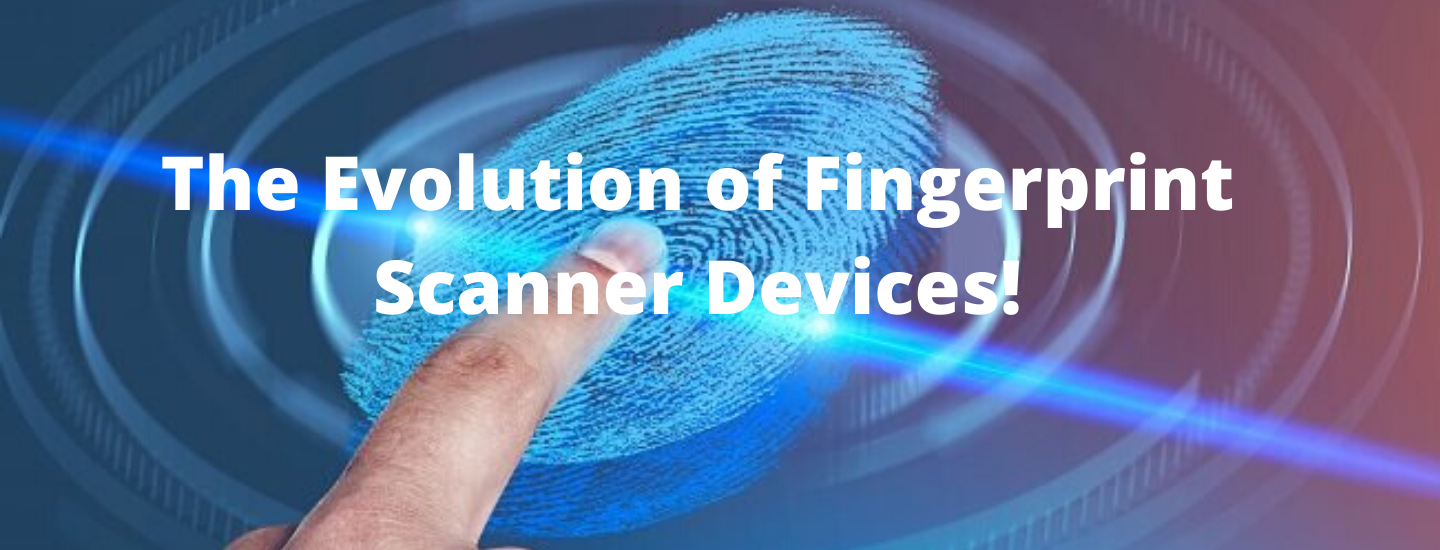 The Evolution of Fingerprint Scanner Devices!