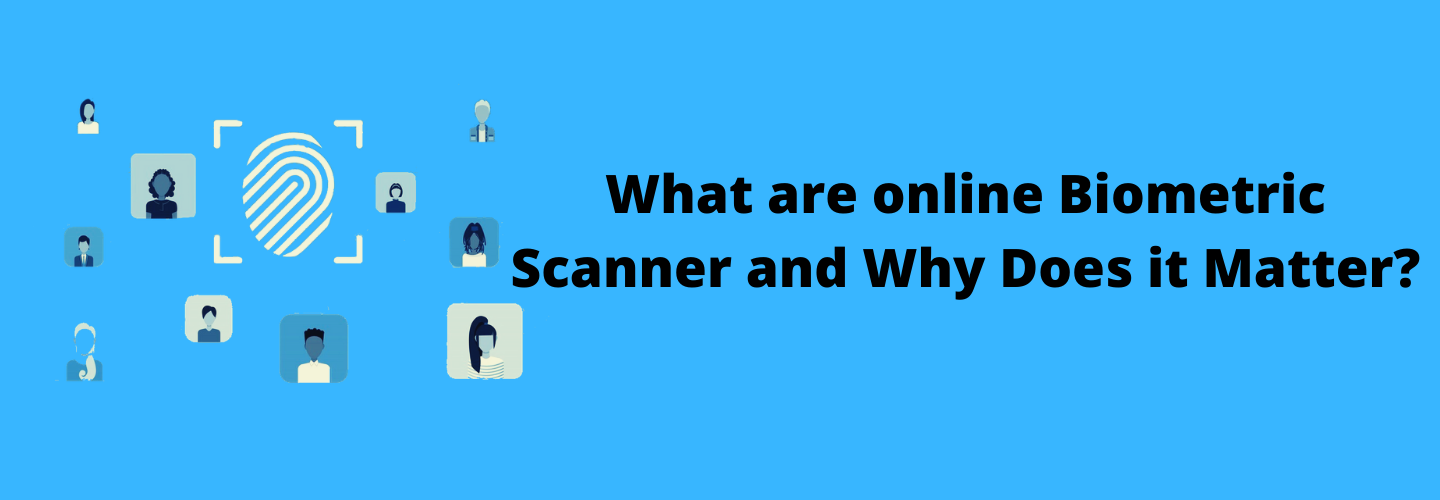What are online Biometric Scanner and Why Does it Matter?